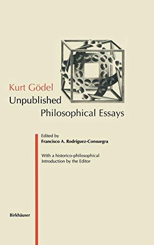 Kurt Gödel : Unpublished Philosophical Essays: Francisco A. Rodriguez-Consuegra