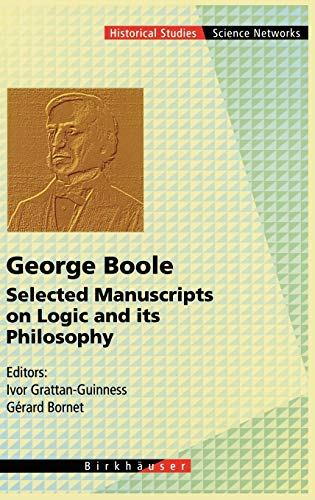 9783764354565: George Boole: Selected Manuscripts on Logic and its Philosophy (Science Networks. Historical Studies)