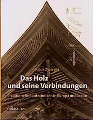 9783764354824: Das Holz und seine Verbindungen: Traditionelle Bautechniken in Europa + Japan (German Edition)