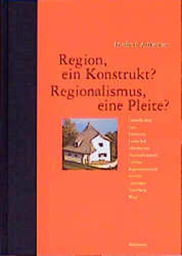 9783764356132: Region, Ein Konstrukt? Regionalismus, Eine Pleite?: Themen: Gema1/4tlichkeit, Graz, Heimatstil, Landschaft, Mitteleuropa, Nationalromantik, Ortsbild,