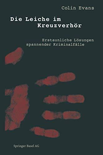 9783764356996: Die Leiche im Kreuzverhör: Erstaunliche Lösungen spannender Kriminalfälle