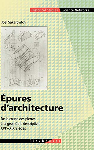 9783764357016: Epures D'architecture: De La Coupe Des Pierres a La Géométrie Descriptive XVI - XIX Siècles/ Cutting Stones Has Descriptive Geometry XVI - XIX Centuries