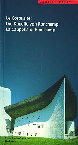 9783764357603: Le Corbusier: Die Kapelle von Ronchamp / La Cappella di Ronchamp (Le Corbusier Führer)