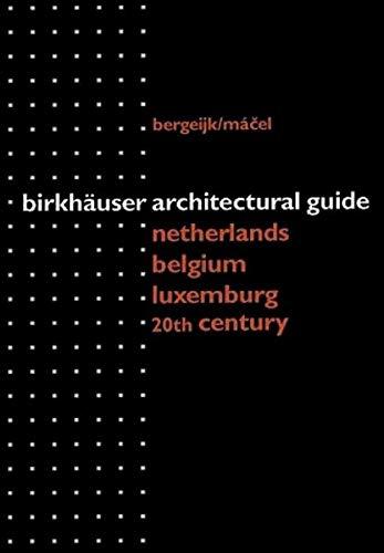Birkhauser Architectural Guide Belgium the Netherlands Luxembourg: 20th Century: Van Bergeijk, H.;...