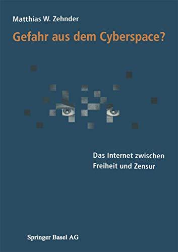 9783764357849: Gefahr aus dem Cyberspace?: Das Internet zwischen Freiheit und Zensur