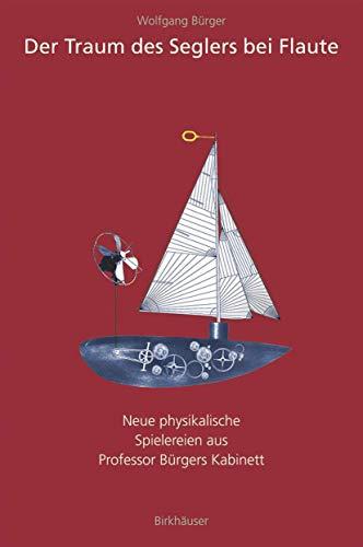 9783764358792: Der Traum Des Seglers Bei Flaute: Neue Physikalische Spielereien Aus Professor Burgers Kabinett