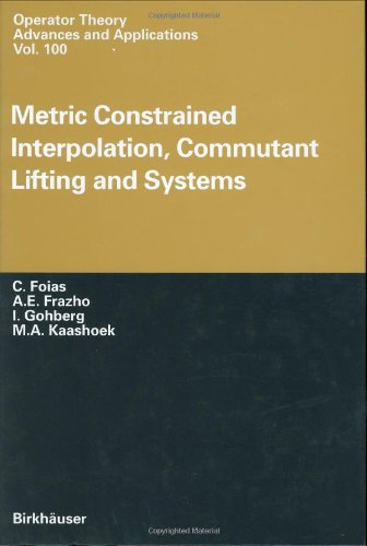 9783764358891: Metric Constrained Interpolation, Commutant Lifting and Systems (Operator Theory: Advances and Applications)
