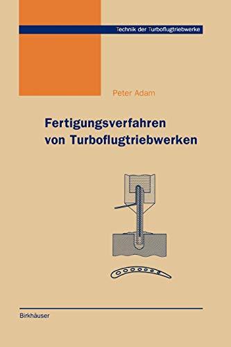 Fertigungsverfahren von Turboflugtriebwerken (Technik der Turboflugtriebwerke) (German Edition) (3764359714) by Adam, Peter