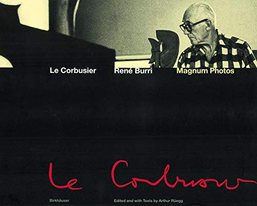 Le Corbusier. Photographs by Rene Burri. Moments in the Life of a Freat Architect.