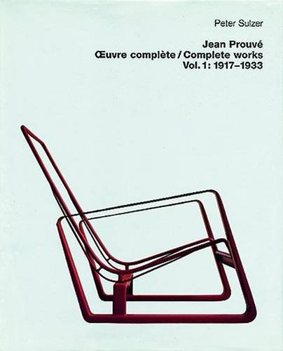 JEAN PROUVE OEUVRE COMPLETE VOLUME1 1917-1933 /FRANCAIS/ANGLAIS: SULZER PETER