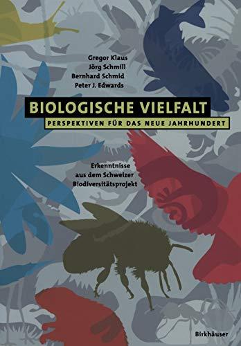 Biologische Vielfalt Perspektiven für das Neue Jahrhundert: Erkenntnisse aus dem Schweizer Biodiversitätsprojekt (German Edition) (3764361956) by Gregor Klaus; Jörg Schmill; Bernhard Schmid; Peter J. Edwards