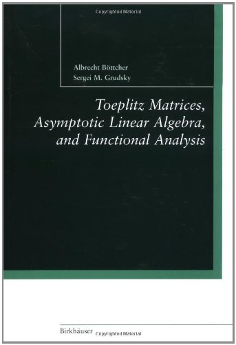 Toeplitz Matrices, Asymptotic Linear Algebra, and Functional Analysis.: Böttcher, Albrecht; Sergei ...