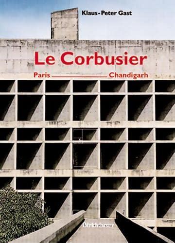 Le Corbusier: Paris - Chandigarh: Klaus-Peter Gast