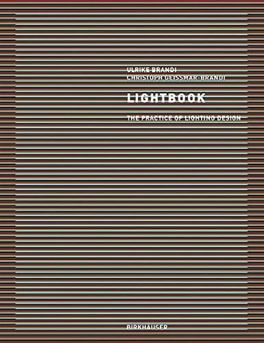 Lightbook : The Practice of Lighting Design: Ulrike Brandi, Christoph Geissmar-Brandi