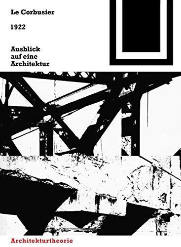 1922. Ausblick auf eine Architektur (BIRKHÄUSER): Le Corbusier