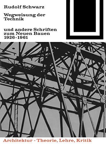 9783764363611: Wegweisung der Technik und andere Schriften zum Neuen Bauen 1926-1961 (Bauwelt Fundamente)