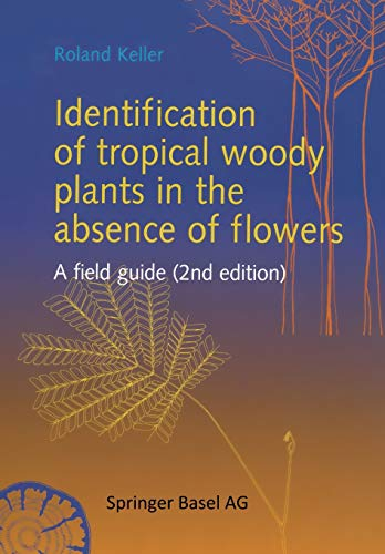 Identification of Tropical Woody Plants in the Absence of Flowers: A Field Guide: Roland Keller