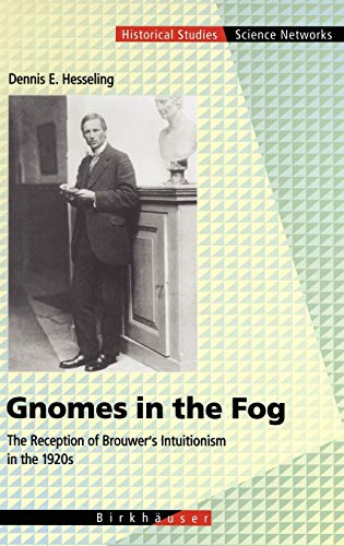 9783764365363: Gnomes in the Fog: The Reception of Brouwer's Intuitionism in the 1920s (Science Networks. Historical Studies, 28)