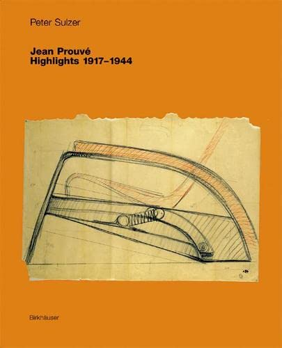JEAN PROUVE: Highlights: 1917-1944: Sulzer, Peter; JEAN