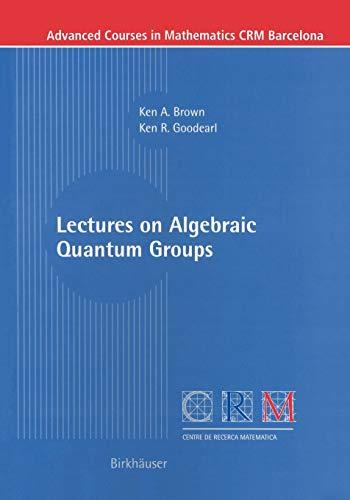 9783764367145: Lectures on Algebraic Quantum Groups (Advanced Courses in Mathematics - CRM Barcelona)