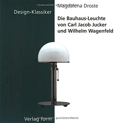 9783764368319: Die Bauhaus-Leuchte Von Carl Jacob Jucker Und Wilhelm Wagenfeld (Design-Klassiker (Dt) (Birkhduser))