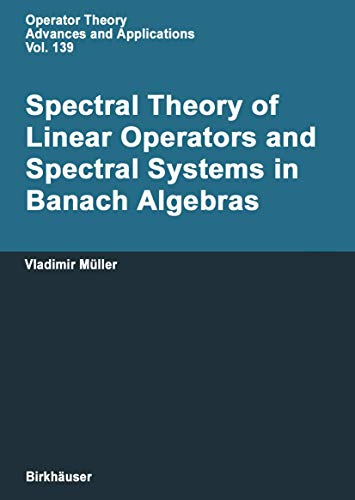 9783764369125: Spectral Theory of Linear Operators: and Spectral Systems in Banach Algebras (Operator Theory: Advances and Applications)