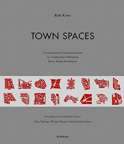9783764369422: Town Spaces: Contemporary Interpretations in Traditional Urbanismkrier Kohl Architects