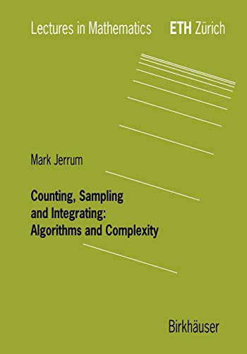 9783764369460: Counting, Sampling and Integrating: Algorithms and Complexity (Lectures in Mathematics. ETH Zürich)