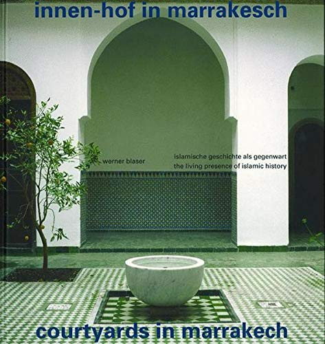 9783764369675: Courtyards in Marrakesh: The Living Presence of Islamic History (BIRKHÄUSER)