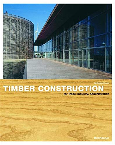 Timber Construction for Trade, Industry, Administration: Basics and Projects