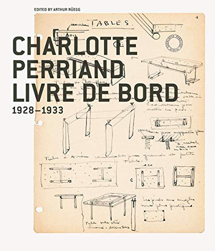 Charlotte Perriand : Livre De Bord 1928-1933: R�egg, Arthur - Editor