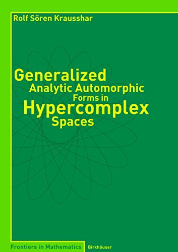 9783764370596: Generalized Analytic Automorphic Forms in Hypercomplex Spaces (Frontiers in Mathematics)