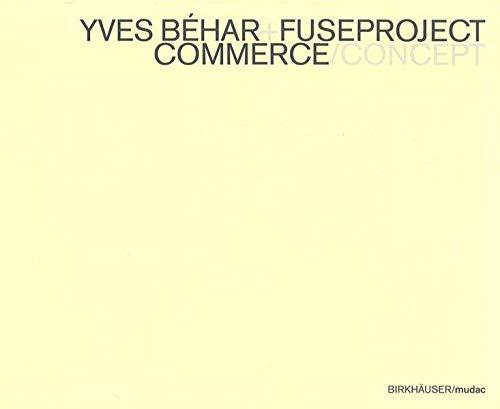9783764370725: Yves Behar+Fuseproject Commerce/Concept