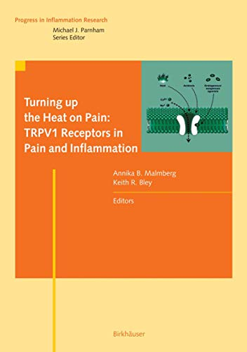 9783764370800: Turning up the Heat on Pain: TRPV1 Receptors in Pain and Inflammation (Progress in Inflammation Research)
