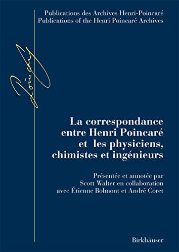 La Correspondance Entre Henri Poincare Et les Physiciens, Chimistes Et Ingenieurs (Hardcover)