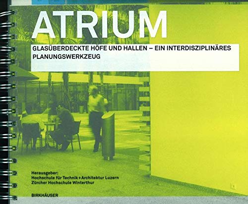 9783764371760: Atrium: Glasuberdeckte Hofe Und Hallen - Ein Interdisziplinares Planungswerkzeug (BIRKHÄUSER)