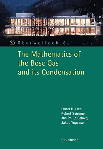 9783764373368: The Mathematics of the Bose Gas and its Condensation (Oberwolfach Seminars)