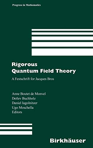 9783764374334: Rigorous Quantum Field Theory: A Festschrift for Jacques Bros (Progress in Mathematics)