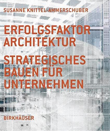 9783764374648: Erfolgsfaktor Architektur: Strategisches Bauen für Unternehmen (BIRKHÄUSER)