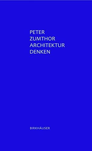 Architektur denken (German Edition) (9783764374969) by Peter Zumthor