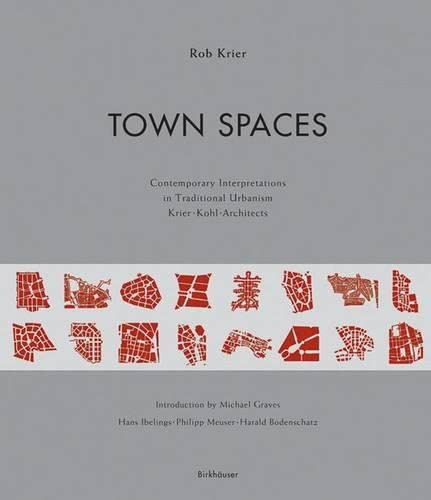 9783764375584: Town Spaces: Contemporary Interpretations in Traditional Urbanism
