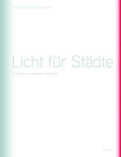 9783764376284: Licht Fur Stadte: Ein Leitfaden Zur Lichtplanung Im Urbanen Raum (BIRKHÄUSER)