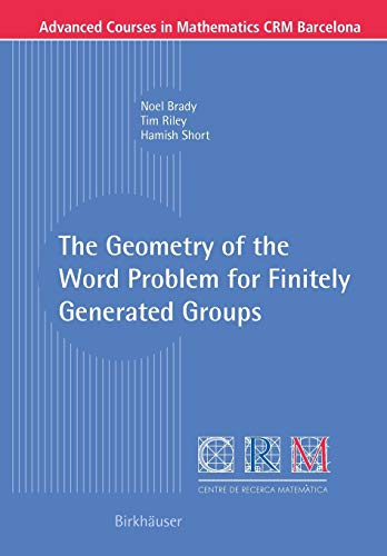 The Geometry of the Word Problem for Finitely Generated Groups (Advanced Courses in Mathematics) (3764379499) by Noel Brady; Tim Riley; Hamish Short