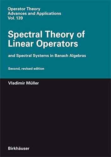 9783764382643: Spectral Theory of Linear Operators: and Spectral Systems in Banach Algebras (Operator Theory: Advances and Applications)
