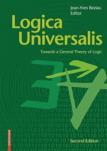 9783764383534: Logica Universalis: Towards a General Theory of Logic 2e