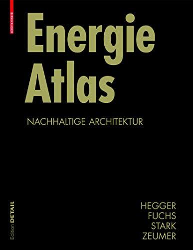 9783764383855: Energie Atlas: Nachhaltige Architektur (Konstruktionsatlanten) (BIRKHÄUSER)
