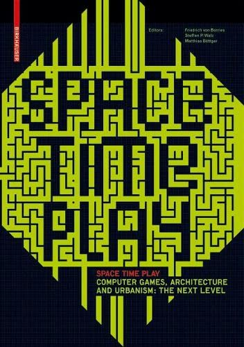 Space Time Play : Computer Games, Architecture