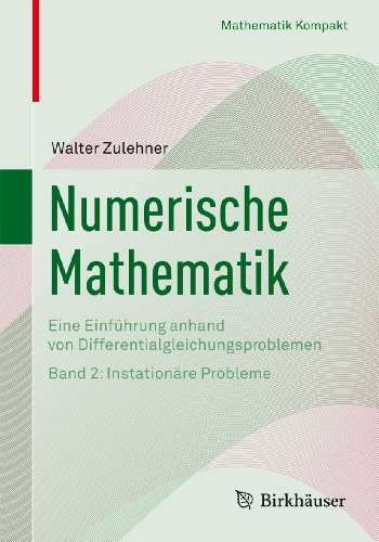 9783764384289: Numerische Mathematik: Eine Einführung anhand von Differentialgleichungsproblemen Band 2: Instationäre Probleme (Mathematik Kompakt) (German Edition)
