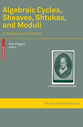 9783764385361: Algebraic Cycles, Sheaves, Shtukas, and Moduli: Impanga Lecture Notes (Trends in Mathematics)