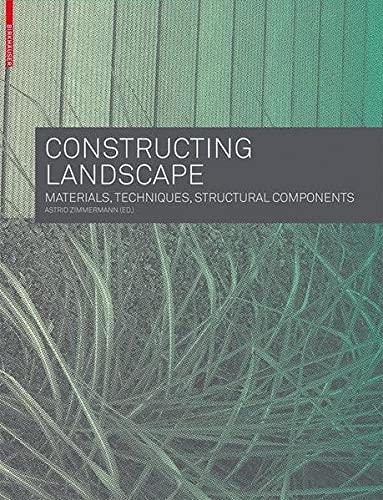 9783764385996: Constructing Landscape: Materials, Techniques, Structural Components